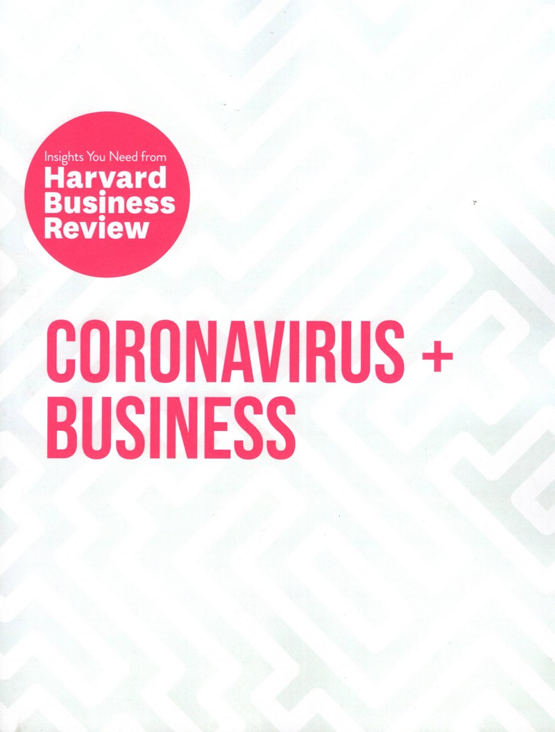 CORONAVIRUS + BUSINESS: INSIGHTS YOU NEED FROM HARVARD BUSINESS REVIEW