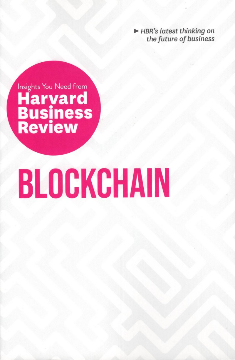 BLOCKCHAIN: INSIGHTS YOU NEED FROM HARVARD BUSINESS REVIEW