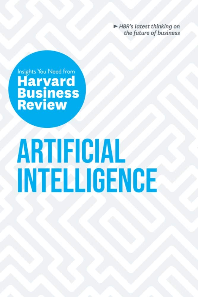 ARTIFICIAL INTELLIGENCE: INSIGHTS YOU NEED FROM HARVARD BUSINESS REVIEW