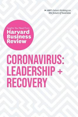 CORONAVIRUS: LEADERSHIP + RECOVERY (INSIGHTS YOU NEED FROM HARVARD BUSINESS REVIEW)