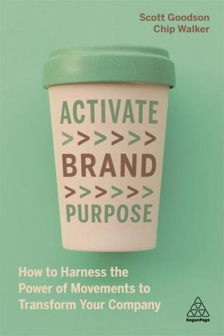 ACTIVATE BRAND PURPOSE: HOW TO HARNESS THE POWER OF MOVEMENTS TO TRANSFORM YOUR COMPANY