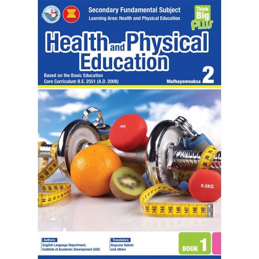 HEALTH AND PHYSICAL EDUCATION MATHAYOMSUKSA: M.2 BOOK 1 (THINK BIG PLUS)