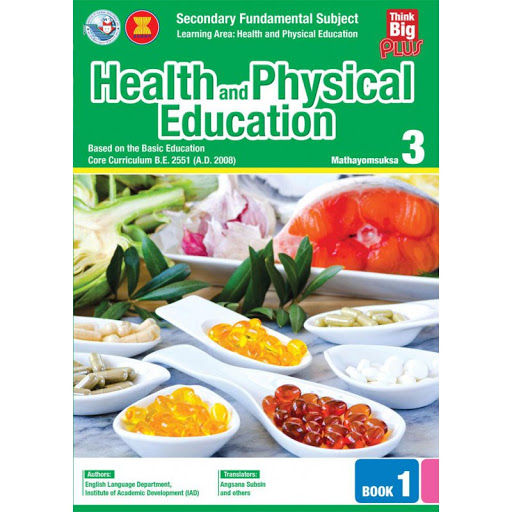 HEALTH AND PHYSICAL EDUCATION MATHAYOMSUKSA: M.3 BOOK 1 (THINK BIG PLUS)