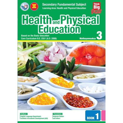 HEALTH AND PHYSICAL EDUCATION MATHAYOMSUKSA: M.3 BOOK 1 (THINK BIG PLUS)