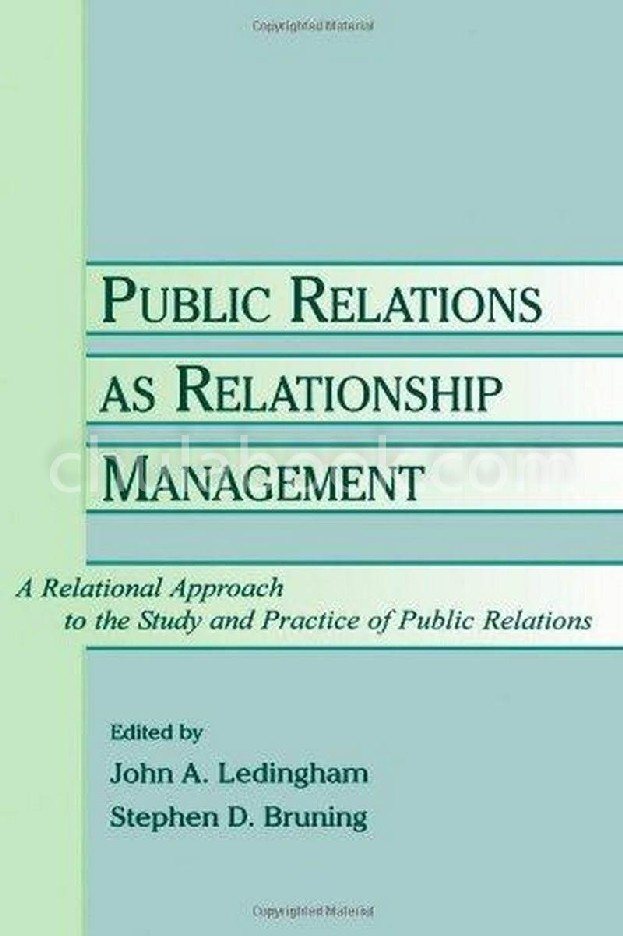 PUBLIC RELATIONS AS RELATIONSHIP MANAGEMENT: A RELATIONAL APPROACH TO THE STUDY AND PRACTICE