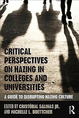 CRITICAL PERSPECTIVES ON HAZING IN COLLEGES AND UNIVERSITIES: A GUIDE TO DISRUPTING HAZING CULTURE