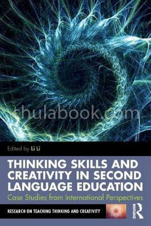 THINKING SKILLS & CREATIVITY IN SECOND LANGUAGE EDUCATION: CASE STUDIES FROM INTERNATIONAL PERSPECTI