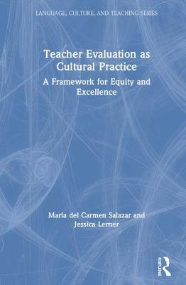 TEACHER EVALUATION AS CULTURAL PRACTICE: A FRAMEWORK FOR EQUITY AND EXCELLENCE