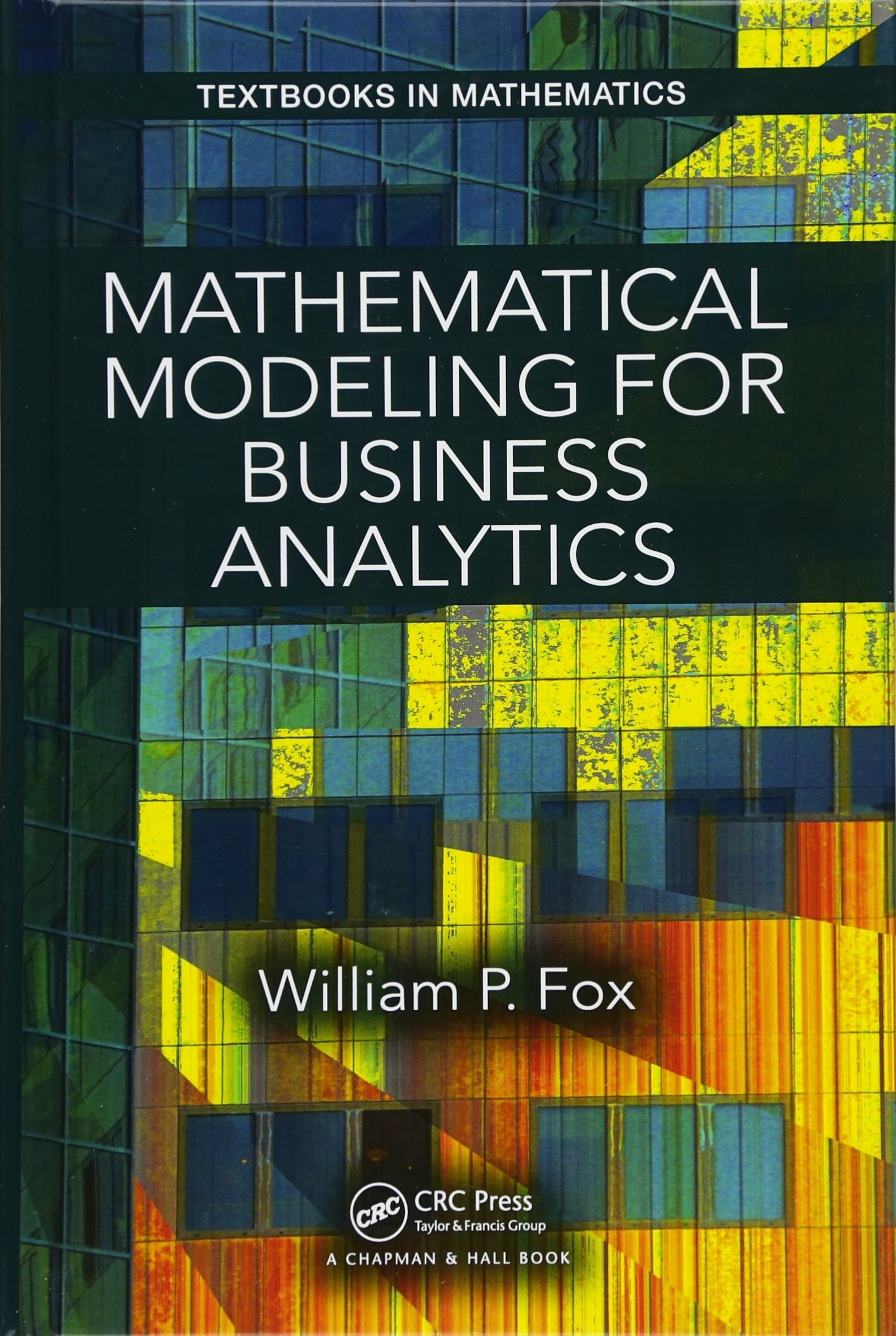 MATHEMATICAL MODELING FOR BUSINESS ANALYTICS (TEXTBOOKS IN MATHEMATICS) (HC)