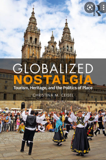 GLOBALIZED NOSTALGIA: TOURISM, HERITAGE, AND THE POLITICS OF PLACE