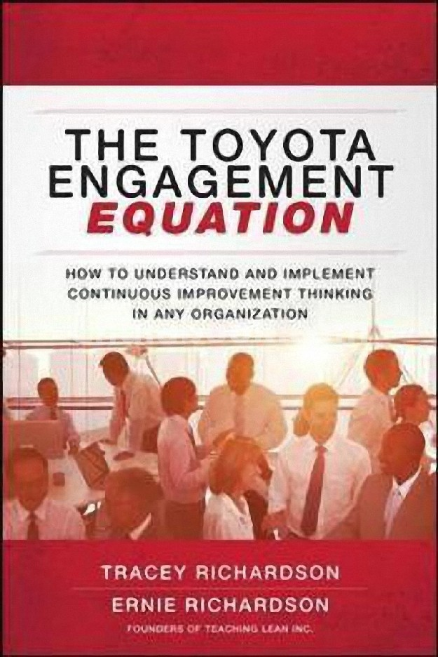 THE TOYOTA ENGAGEMENT EQUATION: HOW TO UNDERSTAND AND IMPLEMENT CONTINUOUS IMPROVEMENT THINKING IN A