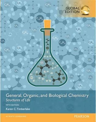 GENERAL, ORGANIC, AND BIOLOGICAL CHEMISTRY: STRUCTURES OF LIFE (GLOBAL EDITION)