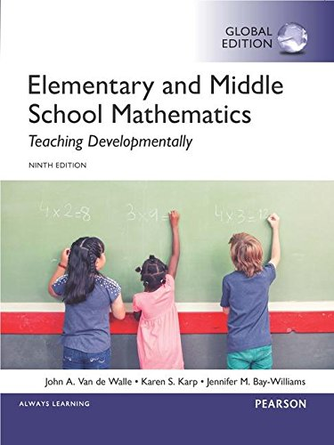 ELEMENTARY AND MIDDLE SCHOOL MATHEMATICS: TEACHING DEVELOPMENTALLY (GLOBAL EDITION)