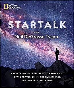 STAR TALK: EVERYTHING YOU EVER NEED TO KNOW ABOUT SPACE TRAVEL, SCI-FI, THE HUMAN RACE