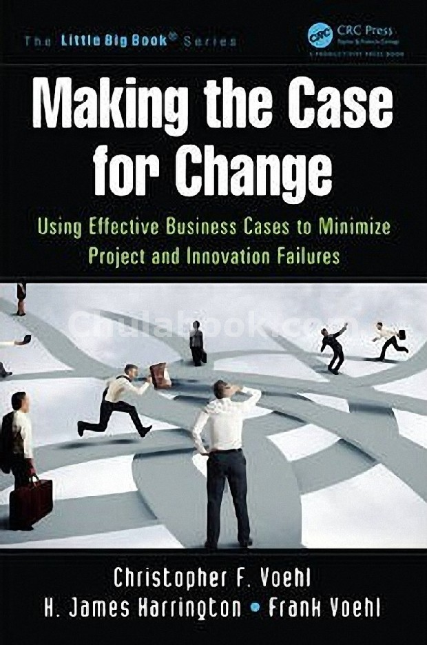 MAKING THE CASE FOR CHANGE: USING EFFECTIVE BUSINESS CASES TO MINIMIZE PROJECT AND INNOVATION FAILUR
