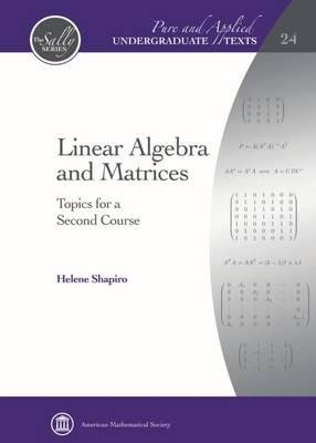 LINEAR ALGEBRA AND MATRICES: TOPICS FOR A SECOND COURSE (HC)