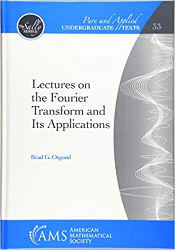 LECTURES ON THE FOURIER TRANSFORM AND ITS APPLICATIONS (PURE AND APPLIED UNDERGRADUATE TEXTS) (HC)
