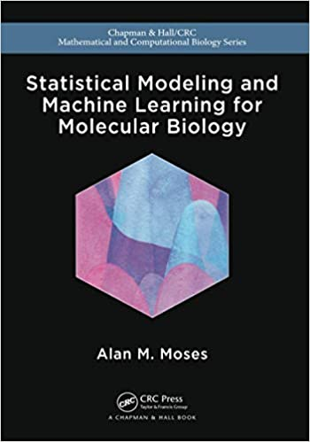 STATISTICAL MODELING AND MACHINE LEARNING FOR MOLECULAR BIOLOGY