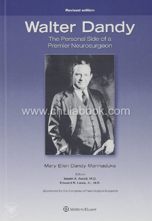 WALTER DANDY: THE PERSONAL SIDE OF A PREMIER NEUROSURGEON (REVISED EDITION)