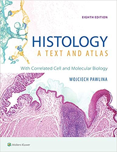 HISTOLOGY A TEXT AND ATLAS: WITH CORRELATED CELL AND MOLECULAR BIOLOGY
