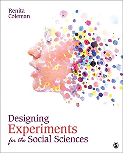 DESIGNING EXPERIMENTS FOR THE SOCIAL SCIENCES: HOW TO PLAN, CREATE, AND EXECUTE RESEARCH USING EXPERIMENTS