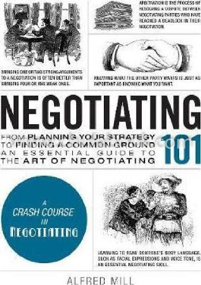 NEGOTIATING 101: FROM PLANNING YOUR STRATEGY TO FINDING A COMMON GROUND, AN ESSENTIAL GUIDE