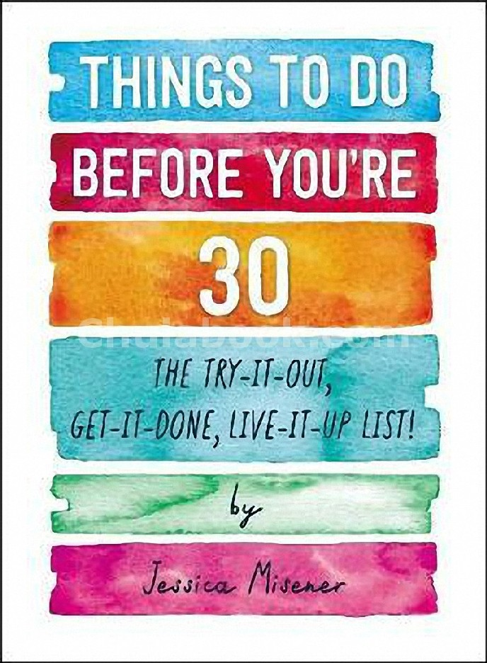 THINGS TO DO BEFORE YOU'RE 30: THE TRY-IT-OUT, GET-IT-DONE, LIVE-IT-UP LIST!