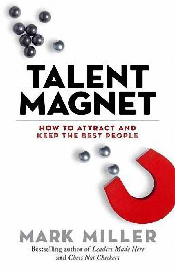 TALENT MAGNET: HOW TO ATTRACT AND KEEP THE BEST PEOPLE (HC)