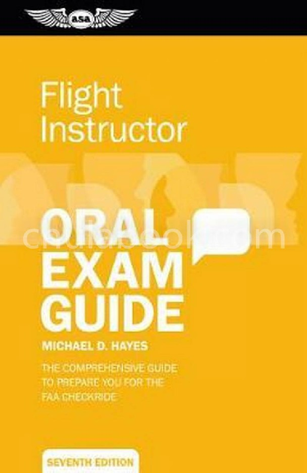 CERTIFIED FLIGHT INSTRUCTOR ORAL EXAM GUIDE: THE COMPREHENSIVE GUIDE TO PREPARE YOU FOR THE FAA