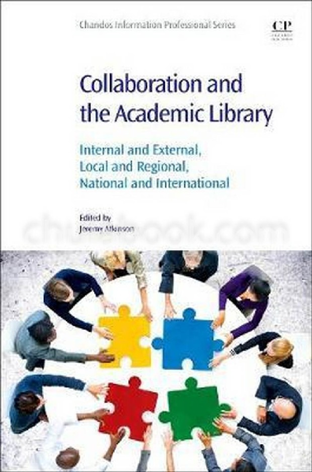 COLLABORATION AND THE ACADEMIC LIBRARY: INTERNAL AND EXTERNAL, LOCAL AND REGIONAL, NATIONAL AND