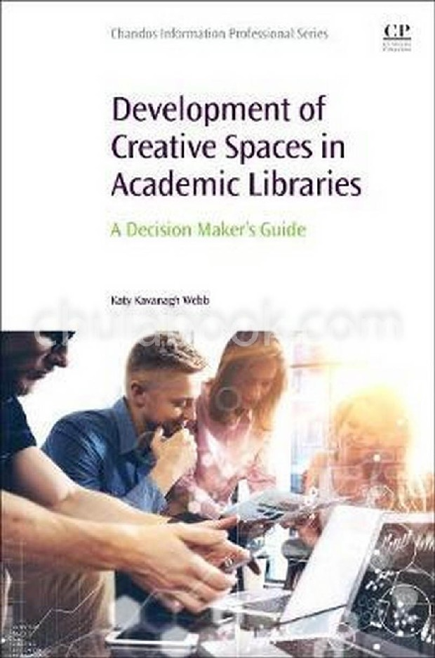 DEVELOPMENT OF CREATIVE SPACES IN ACADEMIC LIBRARIES: A DECISION MAKERS GUIDE