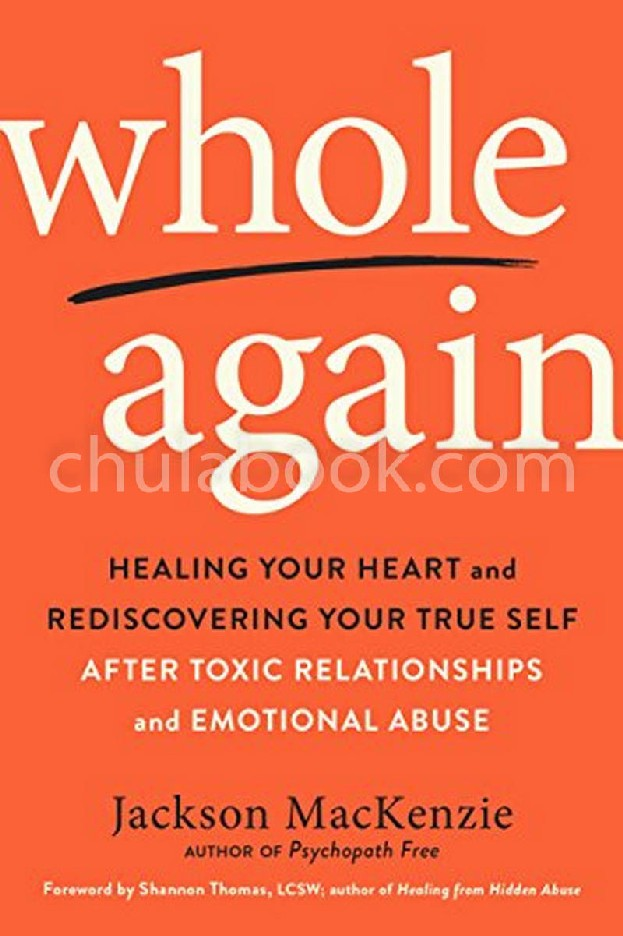 WHOLE AGAIN: HEALING YOUR HEART AND REDISCOVERING YOUR TRUE SELF AFTER TOXIC RELATIONSHIPS AND