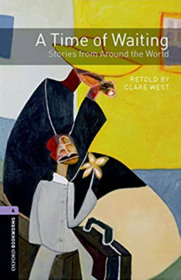A TIME OF WAITING: STORIES FROM AROUND THE WORLD: OXFORD BOOKWORMS LIBRARY STAGE 4