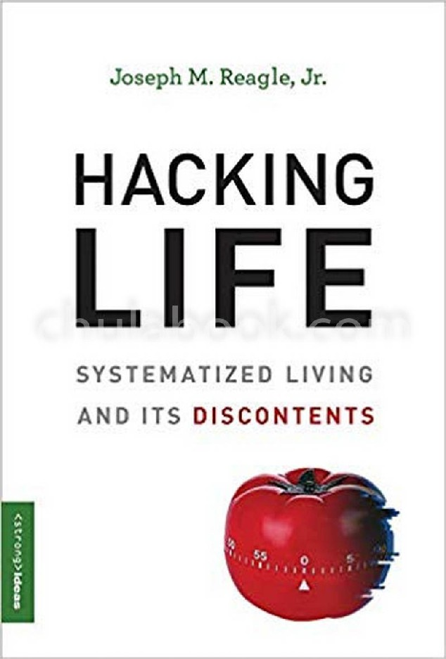HACKING LIFE: SYSTEMATIZED LIVING AND ITS DISCONTENTS (HC)
