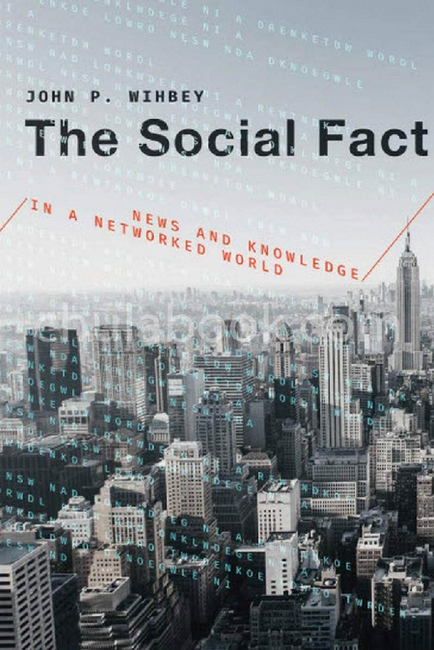 THE SOCIAL FACT: NEWS AND KNOWLEDGE IN A NETWORKED WORLD