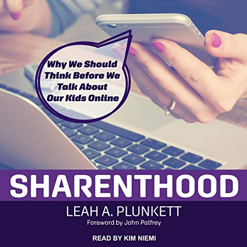 SHARENTHOOD: WHY WE SHOULD THINK BEFORE WE TALK ABOUT OUR KIDS ONLINE (HC)