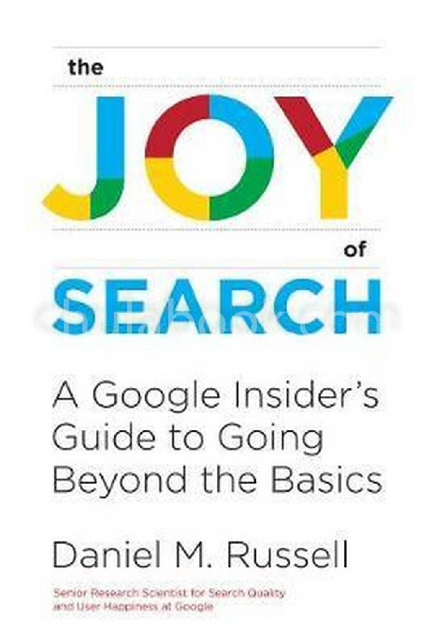 THE JOY OF SEARCH: A GOOGLE INSIDER'S GUIDE TO GOING BEYOND THE BASICS (HC)