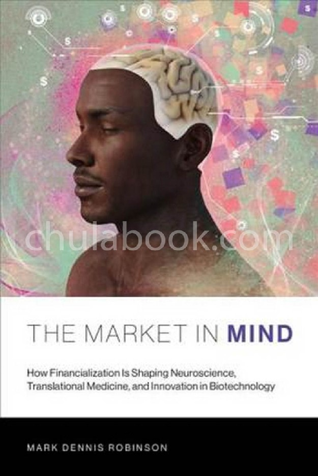 THE MARKET IN MIND: HOW FINANCIALIZATION IS SHAPING NEUROSCIENCE, TRANSLATIONAL MEDICINE, AND INNOVA