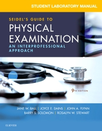 STUDENT LABORATORY MANUAL FOR SEIDELS GUIDE TO PHYSICAL EXAMINATION: AN INTERPROFESSIONAL APPROACH
