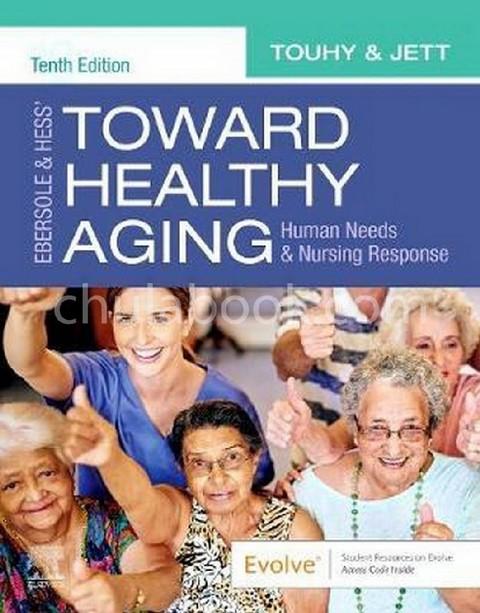 EBERSOLE & HESSTOWARD HEALTHY AGING: HUMAN NEEDS AND NURSING RESPONSE