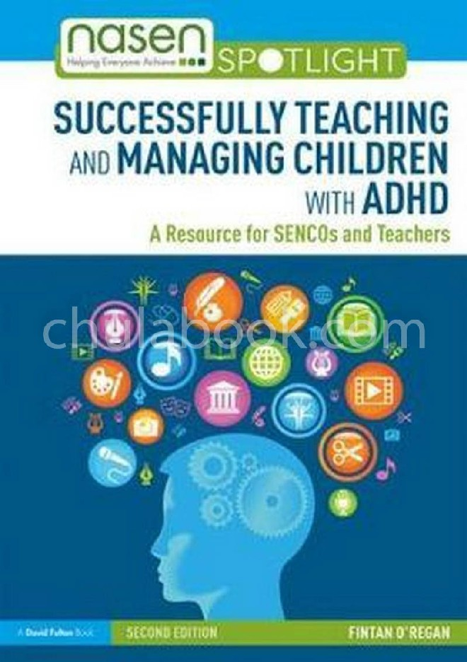 SUCCESSFULLY TEACHING AND MANAGING CHILDREN WITH ADHD: A RESOURCE FOR SENCOS AND TEACHERS