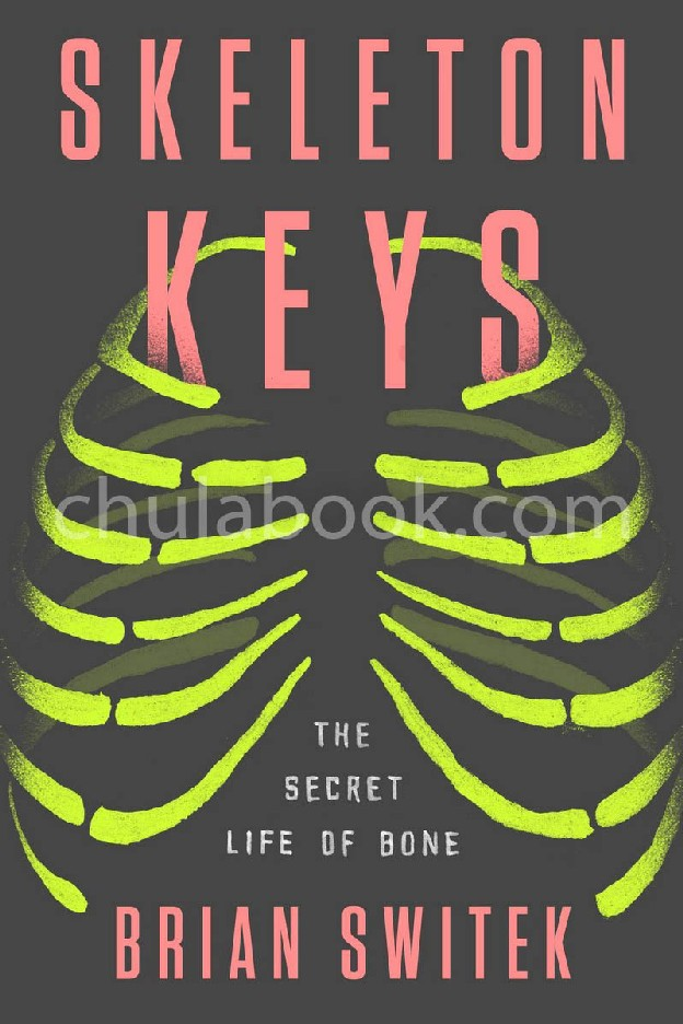 SKELETON KEYS: THE SECRET LIFE OF BONE (HC)