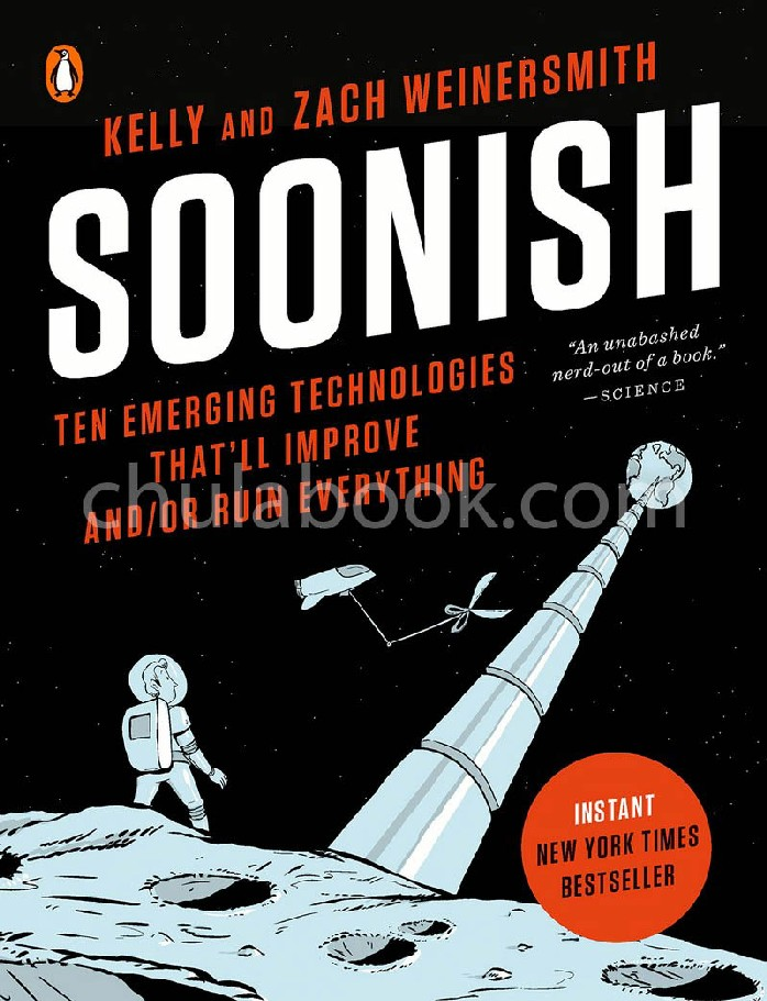 SOONISH: TEN EMERGING TECHNOLOGIES THAT'LL IMPROVE AND/OR RUIN EVERYTHING