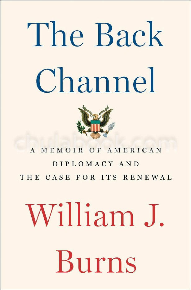 THE BACK CHANNEL: A MEMOIR OF AMERICAN DIPLOMACY AND THE CASE FOR ITS RENEWAL (HC)