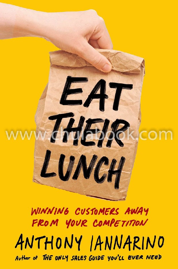 EAT THEIR LUNCH: WINNING CUSTOMERS AWAY FROM YOUR COMPETITION (HC)