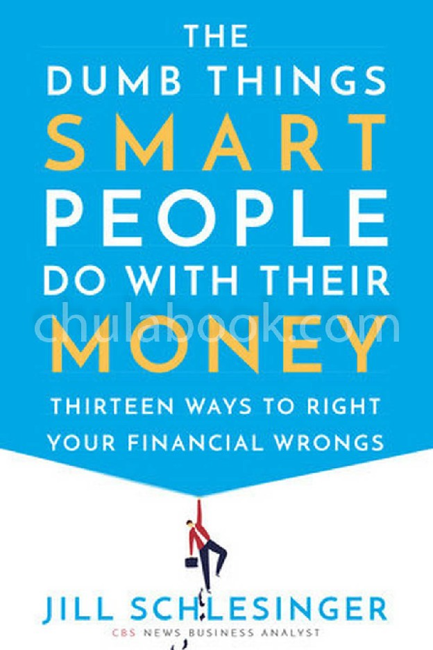 THE DUMB THINGS SMART PEOPLE DO WITH THEIR MONEY: THIRTEEN WAYS TO RIGHT YOUR FINANCIAL WRONGS (HC)