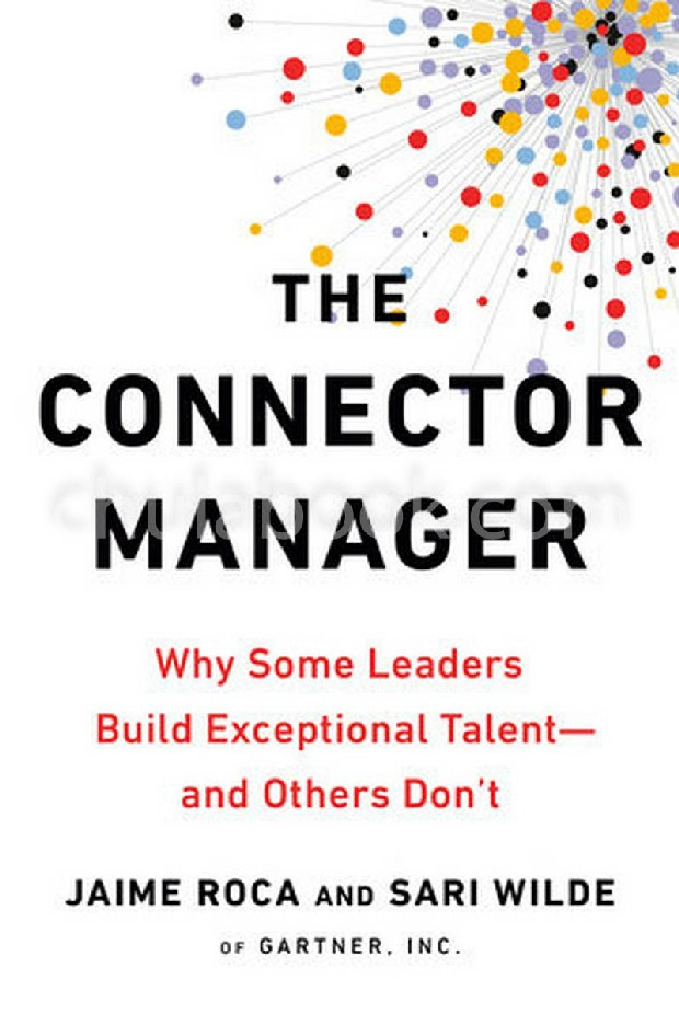 THE CONNECTOR MANAGER: WHY SOME LEADERS BUILD EXCEPTIONAL TALENT-AND OTHERS DON'T (HC)