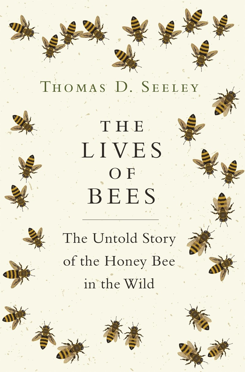 THE LIVES OF BEES: THE UNTOLD STORY OF THE HONEY BEE IN THE WILD (HC)
