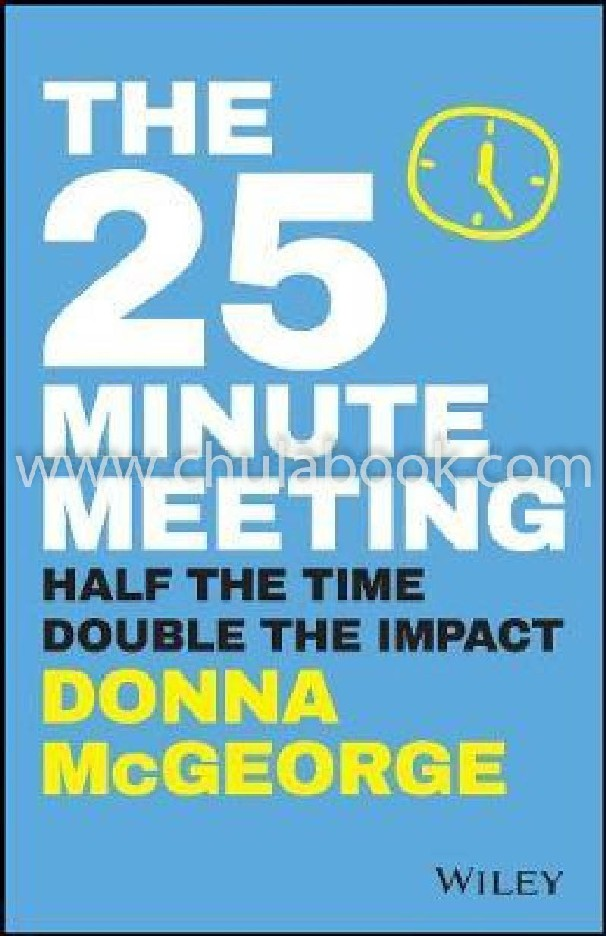 THE 25 MINUTE MEETING: HALF THE TIME, DOUBLE THE IMPACT