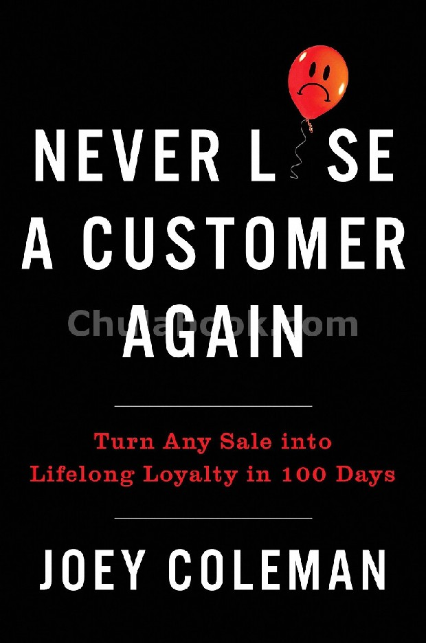 NEVER LOSE A CUSTOMER AGAIN: TURN ANY SALE INTO LIFELONG LOYALTY IN 100 DAYS (HC)